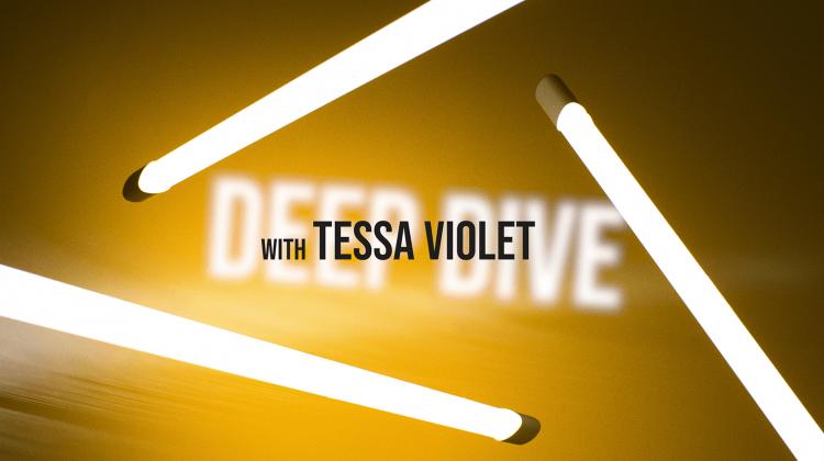 Tessa Violet – Deep Dive